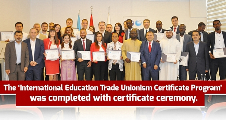`International Education Trade Unionism Certificate Program` was completed with certificate ceremony